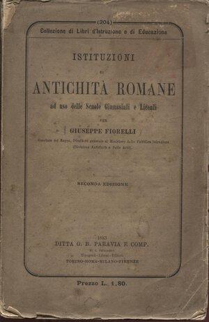 obverse: FIORELLI  G. -  Istituzioni di Antichità Romane. Torino-Milano-Roma. 1883. Pp. 246. Ril. ed sciupata, raro. Con articoli sulla monetazione antica.