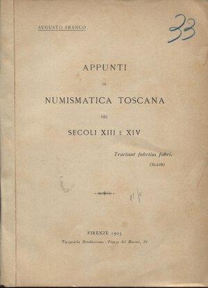 obverse: FRANCO  A. -  Appunti di numismatica toscana dei secoli XIII e XIV. Firenze, 1903.  Pp. 11. Ril. ed buono stato, raro.